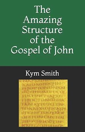 The Amazing Structure of the Gospel of John