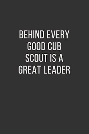 Behind Every Good Cub Scout is a Great Leader
