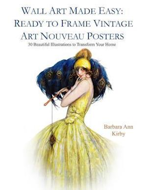 Wall Art Made Easy: Ready to Frame Vintage Art Nouveau Posters: 30 Beautiful Illustrations to Transform Your Home