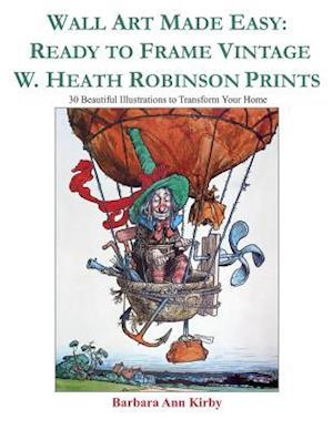 Wall Art Made Easy: Ready to Frame Vintage W. Heath Robinson Prints: 30 Beautiful Illustrations to Transform Your Home
