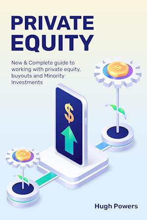 Private equity - New & Complete guide to working with private equity, buyouts and Minority Investments