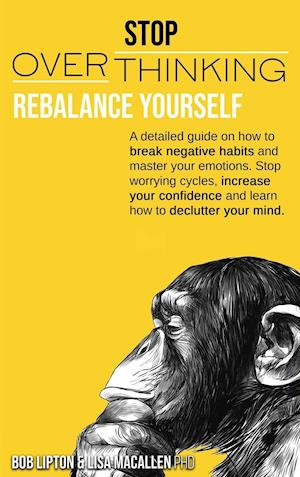 STOP OVERTHINKING: Rebalance Yourself. A detailed guide on how to break negative habits and master your emotions. Stop worrying cycles, increase your