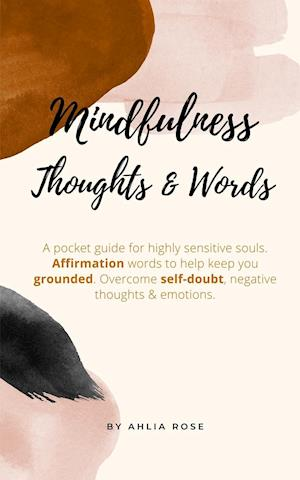 Mindfulness: A Pocket Guide For Highly Sensitive Souls. Affirmation Words To Help keep You Grounded. Overcome Self-Doubt, Negative Thoughts And Emotio