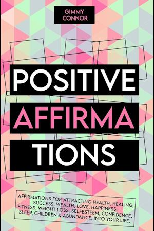 positive affirmations: Affirmations for attracting health, healing, Success, Wealth, Love, Happiness, Fitness, Weight Loss, Self Esteem, Confidence, S