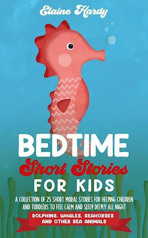 Bedtime Short Stories for Kids. Dolphins, Whales, Seahorses and Other Sea Animals