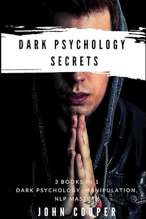 Dark Psychology Secrets: The Art of Reading and Influence People Using Dark Psychology, Manipulation, Body Language Analysis, Persuasion & NLP-Eff