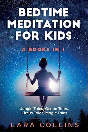 Bedtime Meditation for Kids: 4 books in 1. Jungle Tales, Ocean Tales, Circus Tales, Magic Tales. Collection Of Stories To Help Children Fall Asleep an