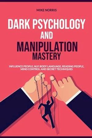 Dark Psychology and Manipulation Mastery