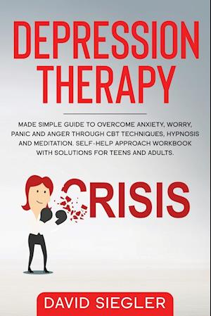 THE DEPRESSION THERAPY: Made simple guide to overcome anxiety, worry, panic and anger through CBT techniques, hypnosis and meditation. Self-Help appr