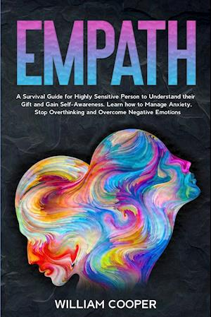 Empath: A Survival Guide for Highly Sensitive Person to Understand their Gift and Gain Self-Awareness. Learn how to Manage Anxiety, Stop Overthinking