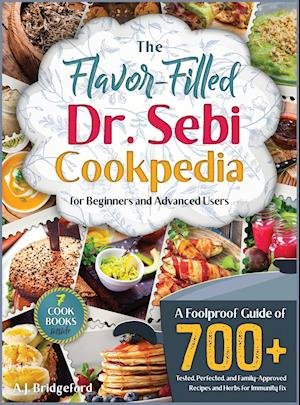 The Flavor-Filled Dr. Sebi Cookpedia [Gift Edition]: A Foolproof Guide of 700+ Tested, Perfected, and Family-Approved Recipes and Herbs for Immunity