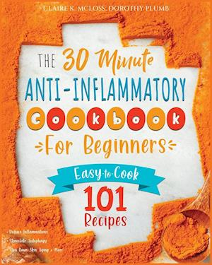 The 30-Minute Anti-Inflammatory Diet Cookbook for Beginners