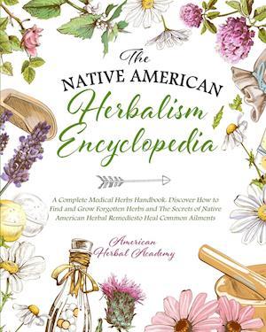 The Native American Herbalism Encyclopedia  . A Complete Medical Herbs Handbook