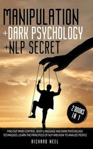 MANIPOLATION + DARK PSYCHOLOGY + NLP SECRET : Dark psychology + manipulation + Nlp Secrets : 2 books in 1: Clear your mind by discovering the secrets