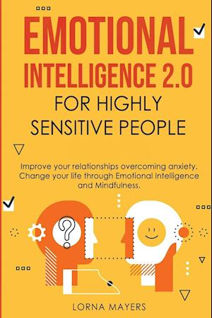 Emotional Intelligence 2.0 for Highly Sensitive People: Improve your relationships overcoming anxiety - Change your life through Emotional Intelligenc