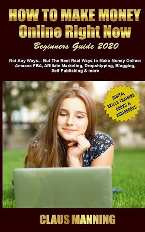 How to Make Money Online Right Now: The Best Real Ways to Make Money Online Analyzed (Affiliate Marketing, Amazon Fba, Blogging for Profit, Dropshippi