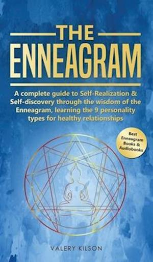 The Enneagram: A complete guide to Self-Realization and Self-discovery through the wisdom of the Enneagram, learning the 9 personality types for healt