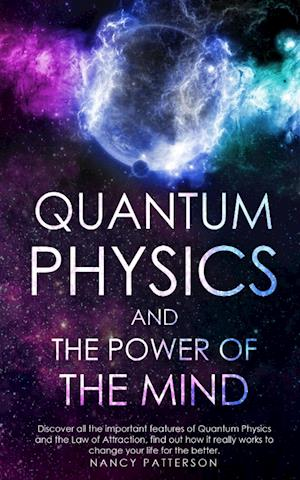 - Quantum Physics and the Power of the Mind -: Discover all the important features of Quantum Physics and the Law of Attraction, find out how it real