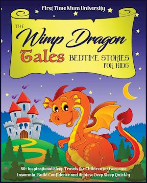 The Wimp Dragon Tales | Bedtime Stories for Kids: 80+ Inspirational Sleep Travels for Children for Overcome Insomnia, Build Confidence and Achieve Dee