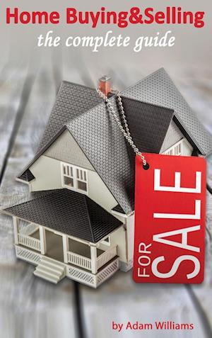 Home Buying and Selling - The Complete Guide And The Insider's Guide To Real Estate