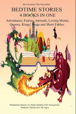 Bedtime stories 4 Books in One. Meditation Stories To Help Children Fall Asleep Fast And Go To Sleep Feeling Calm. For All Ages.