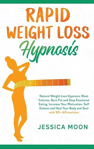 Rapid Weight Loss Hypnosis: Natural Weight Loss Hypnosis, Blast Calories, Burn Fat and Stop Emotional Eating. Increase Your Motivation, Self Esteem an