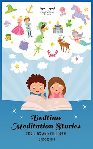 Bedtime Meditation Stories for Kids and Children: Stories to Promote Mindfulness, Help Your Kids Fall Asleep, and Defeat Insomnia and Sleep Problems f