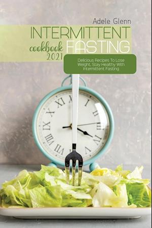 Intermittent Fasting Cookbook 2021