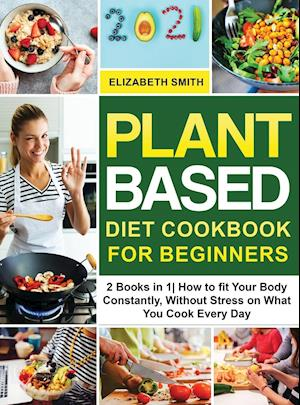 Plant Based Diet Cookbook for Beginners