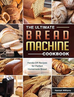 The Ultimate Bread Machine Cookbook
