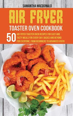 Air Fryer Toaster Oven Cookbook