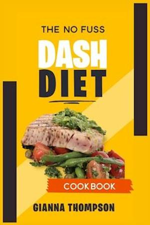 The No-Fuss Dash Diet Cookbook