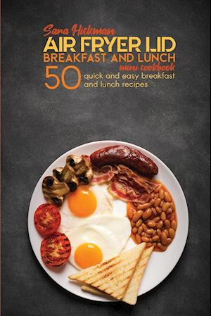 Air Fryer Lid Breakfast and Lunch Mini Cookbook