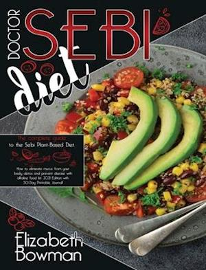 Dr. Sebi Diet: The complete guide to the Sebi Plant-Based Diet. How to eliminate mucus from your body, detox and prevent disease with alkaline food li