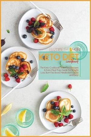 Keto Diet Cookbook: The Keto Cookbook With Keto Recipes & Keto Meal Prep Guide for Weight Loss, Burn Fat, Boost Metabolism, Quick and Easy.