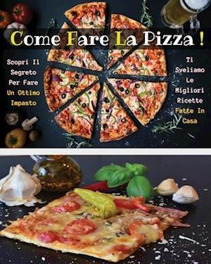 COME FARE LA PIZZA - LIBRO IN ITALIANO CONTENENTE LE MIGLIORI RICETTE DI CUCINA - FULL COLOR PAPERBACK - ITALIAN VERSION BOOK