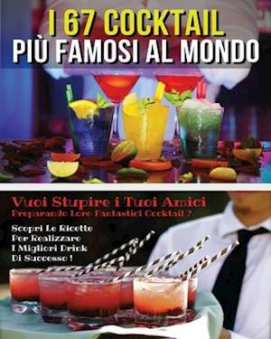 I 67 COCKTAIL PIU' FAMOSI AL MONDO  - LIBRO IN ITALIANO CONTENENTE LE MIGLIORI RICETTE DA BAR - FULL COLOR PAPERBACK - ITALIAN VERSION BOOK