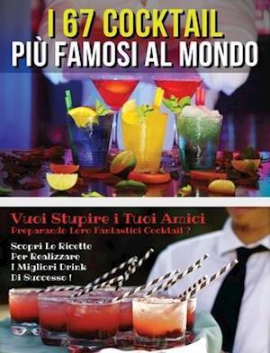 I 67 COCKTAIL PIU' FAMOSI AL MONDO  - LIBRO IN ITALIANO CONTENENTE LE MIGLIORI RICETTE DA BAR - FULL COLOR HARDBACK / RIGID COVER - ITALIAN VERSION BOOK