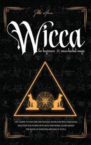 Wicca for beginners & Wicca Herbal Magic