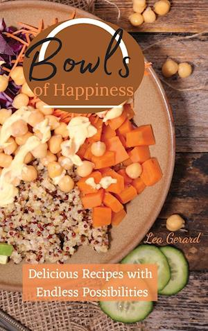 BOWLS OF HAPPINESS: Delicious recipes with endless possibilities