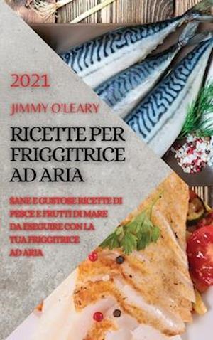 Ricette Per Friggitrice Ad Aria 2021 (Air Fryer Recipes Italian Edition)