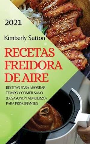 Recetas Freidora de Aire 2021 (Air Fryer Recipes Spanish Edition)