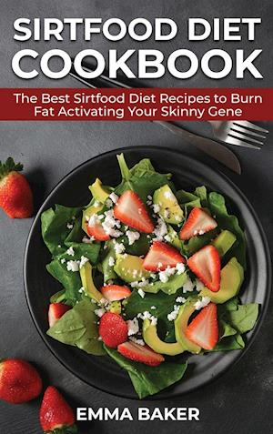 Sirtfood Diet Cookbook: The Best Sirtfood Diet Recipes to Burn Fat Activating Your Skinny Gene