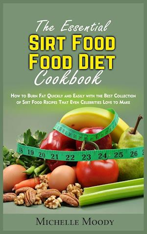 The Essential Sirt Food Diet Cookbook