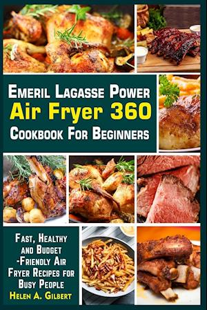 Healthy Emeril Lagasse Power Air Fryer 360 Cookbook: The Complete Emeril Lagasse Power Air Fryer 360 Cookbook with Some Amazingly Delicious Recipes