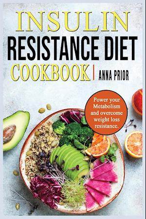 Insulin Resistance Diet Cookbook: Power your Metabolism and overcome weight loss resistance. Reverse Insuline Resistence and stop Pre-Diabetes. Diet p