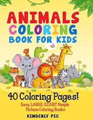 Animals Coloring Book for Kids: 40 Coloring Pages! Easy, LARGE, GIANT Simple Picture Coloring Books