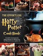 The Effortless Harry Potter Cookbook: Irresistible and Unexpected Magical Recipes For Wizards And Non-Wizards to Live a Lighter Life
