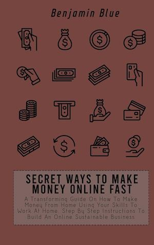 SECRET WAYS TO MAKE MONEY ONLINE FAST