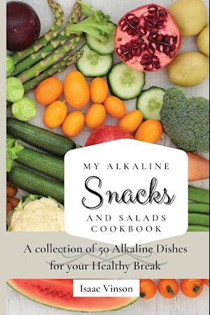 My Alkaline Snacks and Salads Cookbook